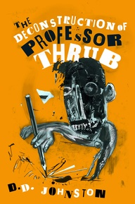 Cover for D.D. Johnston's 2013 novel, The Deconstruction of Professor Thrub